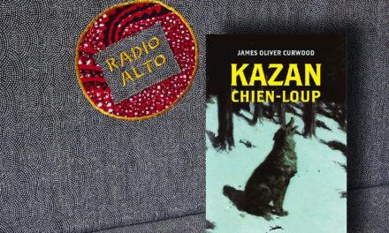 Kazan, James Oliver Curwood – Lectures sous la couette #53