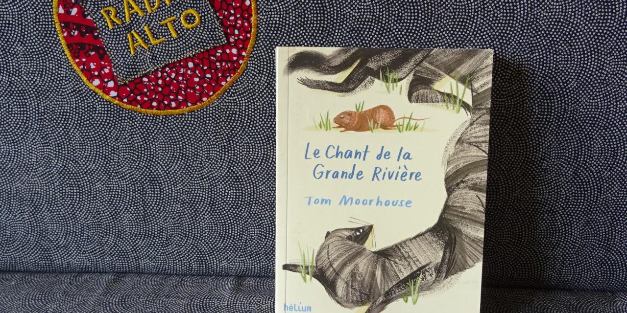 Le Chant de la Grande Rivière, Tom Moorhouse – Lectures sous la couette #93