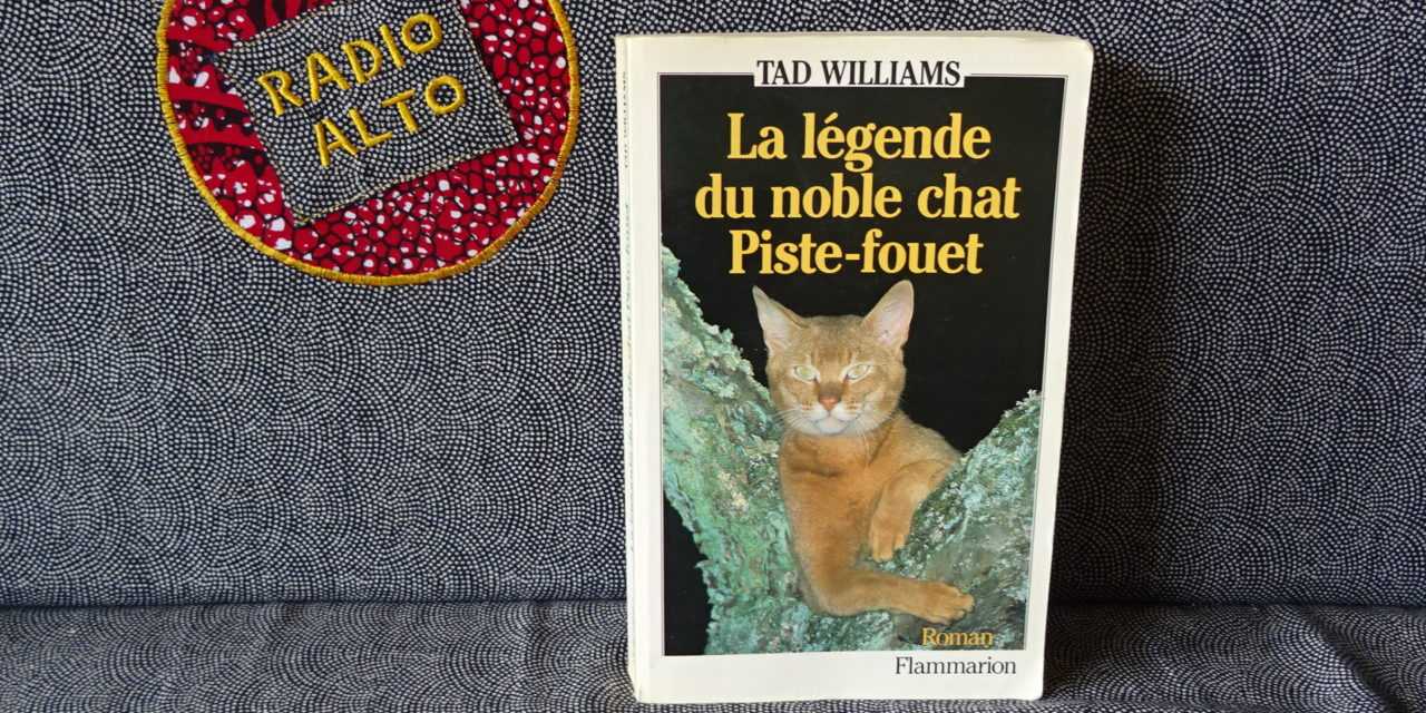La Légende du Noble Chat Piste-Fouet, Tad Williams – Lectures sous la couette #96