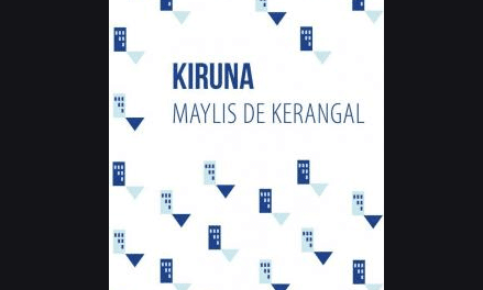 Kiruna, Maylis de Kerangal – Écouter Lire