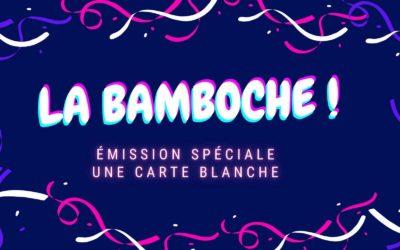 La Bamboche #10 : Émission spéciale, une carte blanche