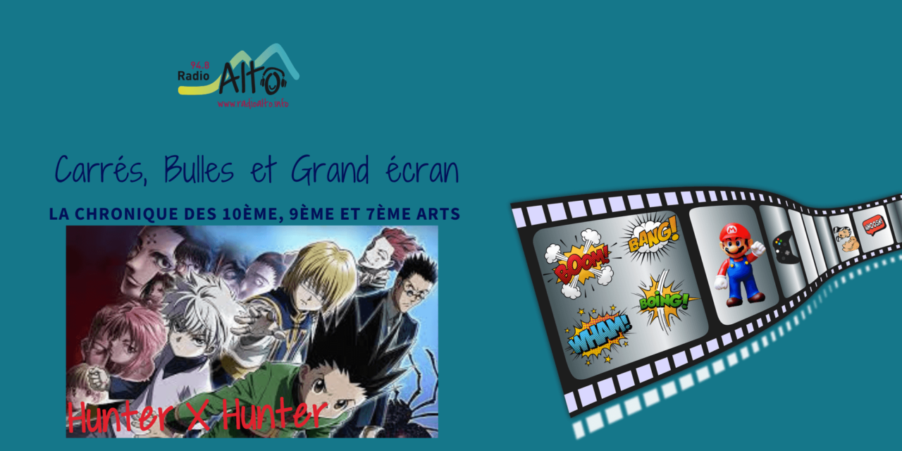 Hunter X Hunter, manga animé – Carrés, Bulles et Grand Écran