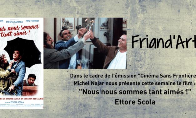 """""""Nous nous sommes tant aimés"""", Cinéma Sans frontière"""", Michel Najar – Friand'Art"""