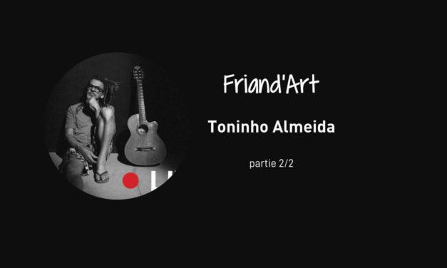 Toninho Almeida – partie 2/2 – Friand'Art
